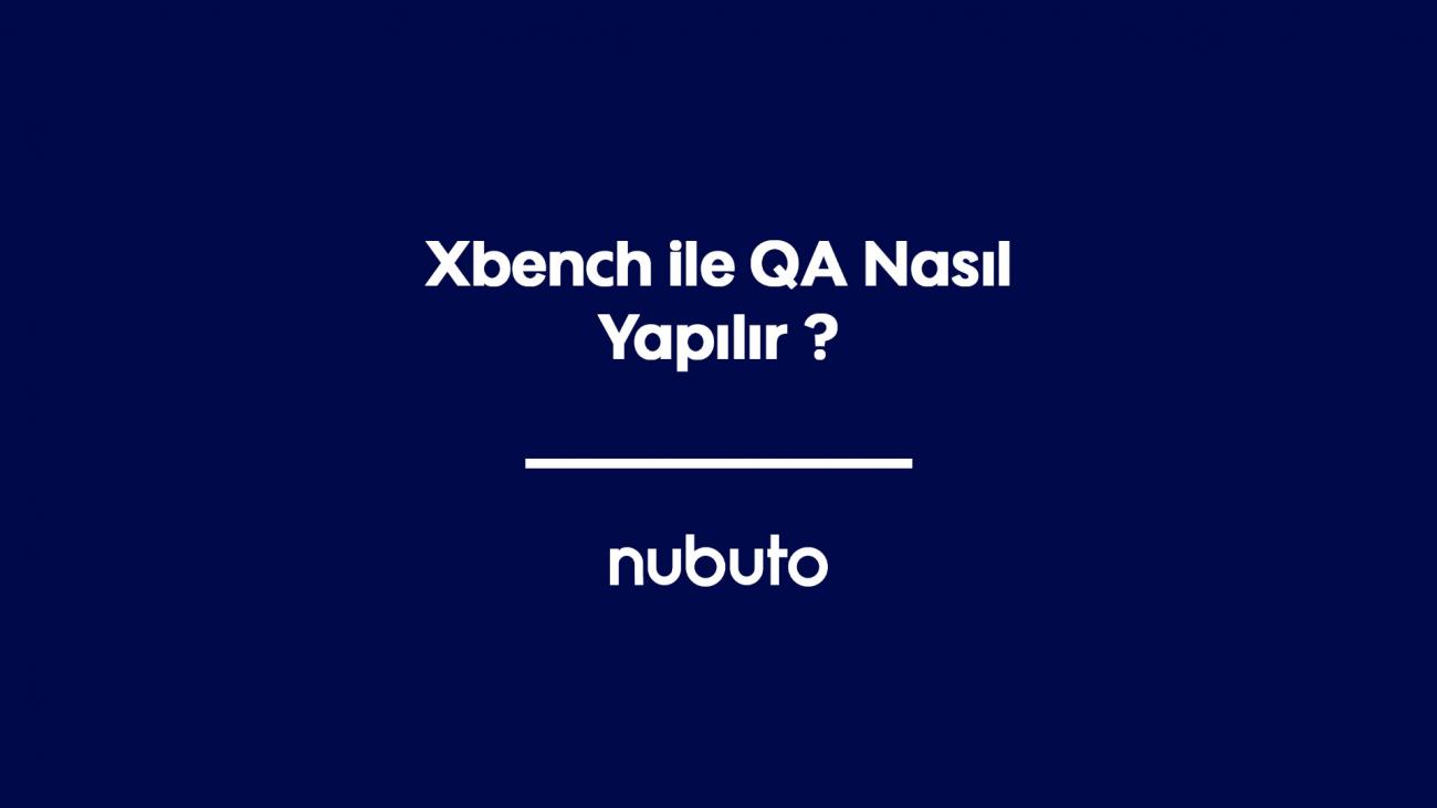 Xbench ile QA Nasıl Yapılır ?