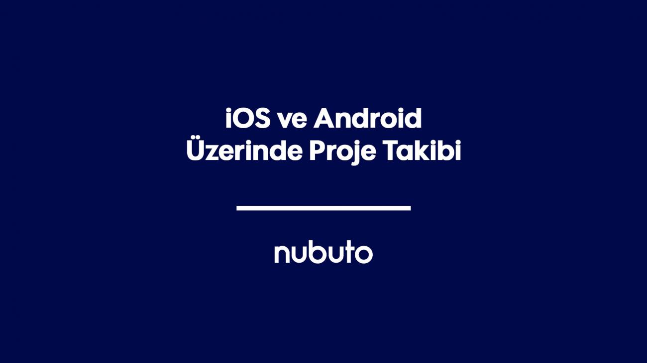 iOS ve Android Üzerinde Proje Takibi